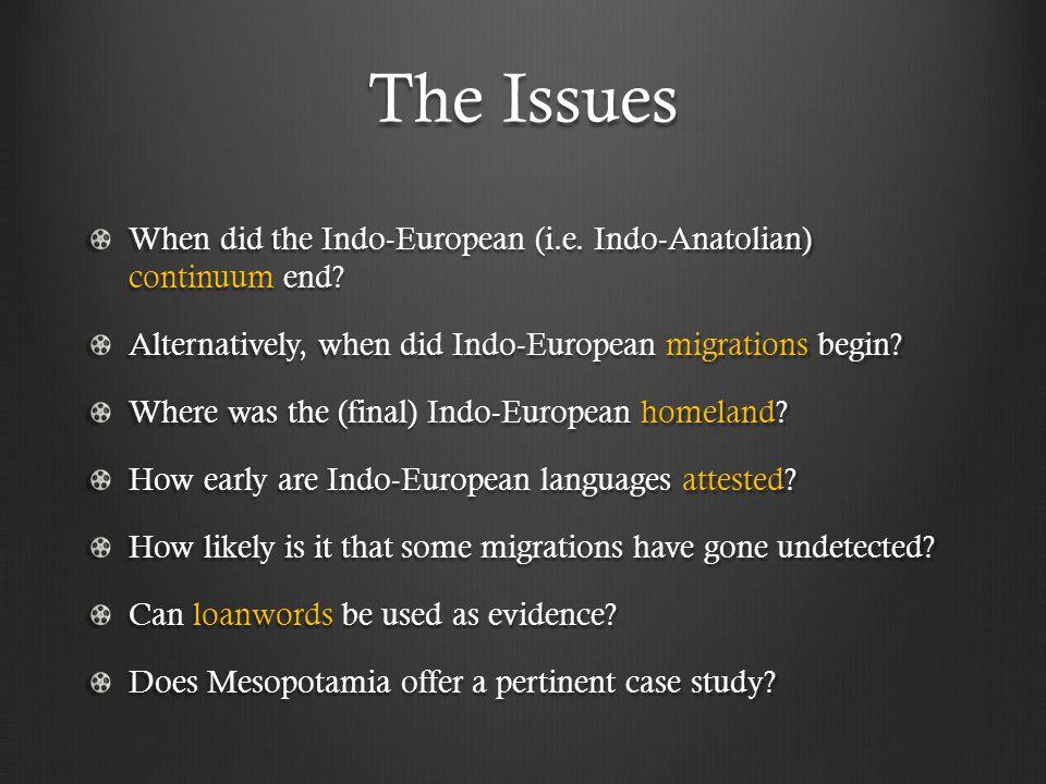 The Issues When did the Indo-European (i.e.Indo-Anatolian) continuum end.