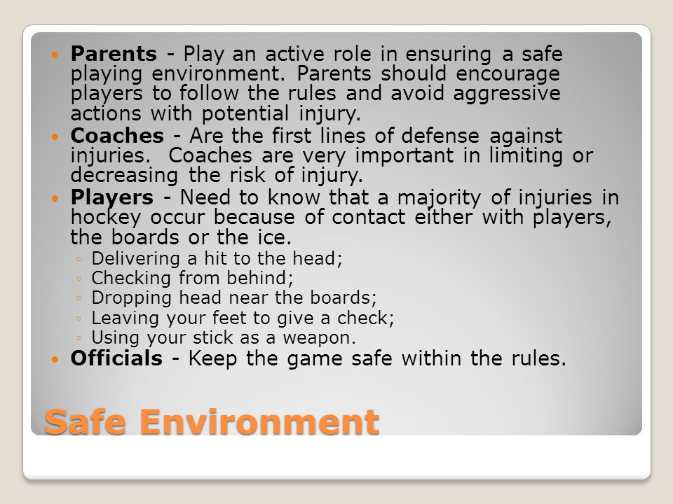 Safe Environment Parents - Play an active role in ensuring a safe playing environment.