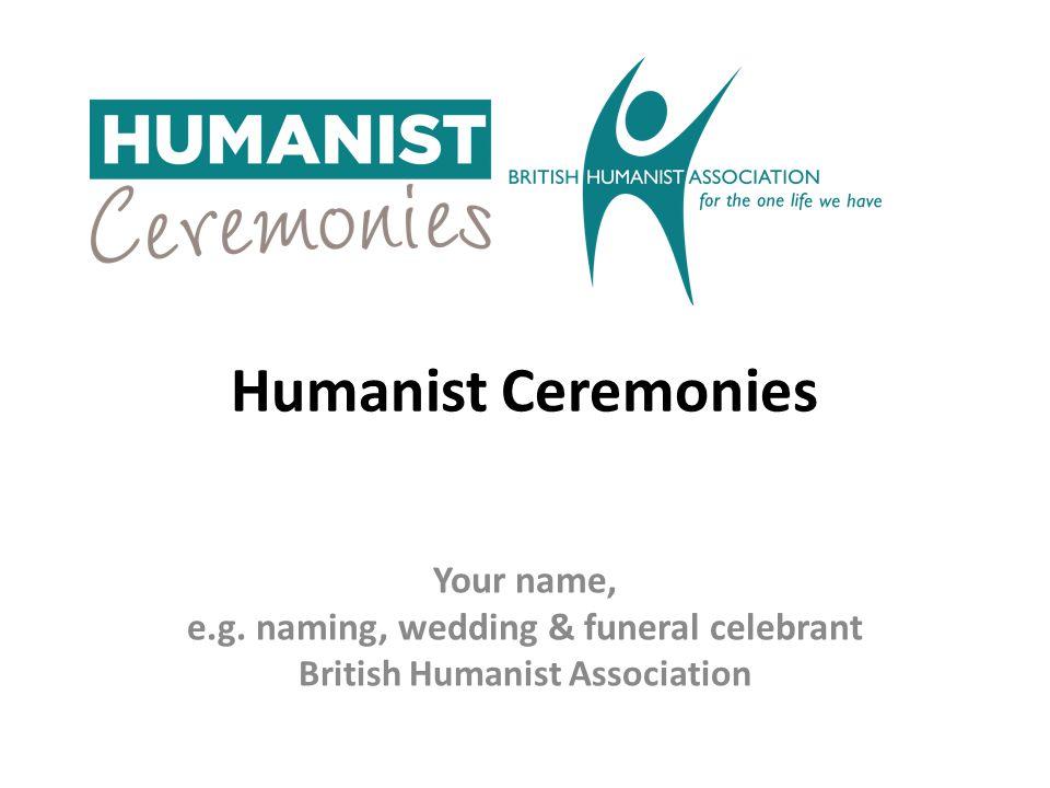 Your name, e.g. naming, wedding & funeral celebrant British Humanist Association Humanist Ceremonies