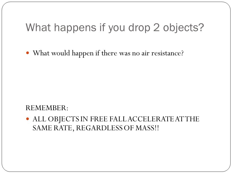 What happens if you drop 2 objects.What would happen if there was no air resistance.