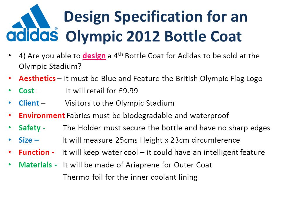 Design Specification for an Olympic 2012 Bottle Coat 4) Are you able to design a 4 th Bottle Coat for Adidas to be sold at the Olympic Stadium.