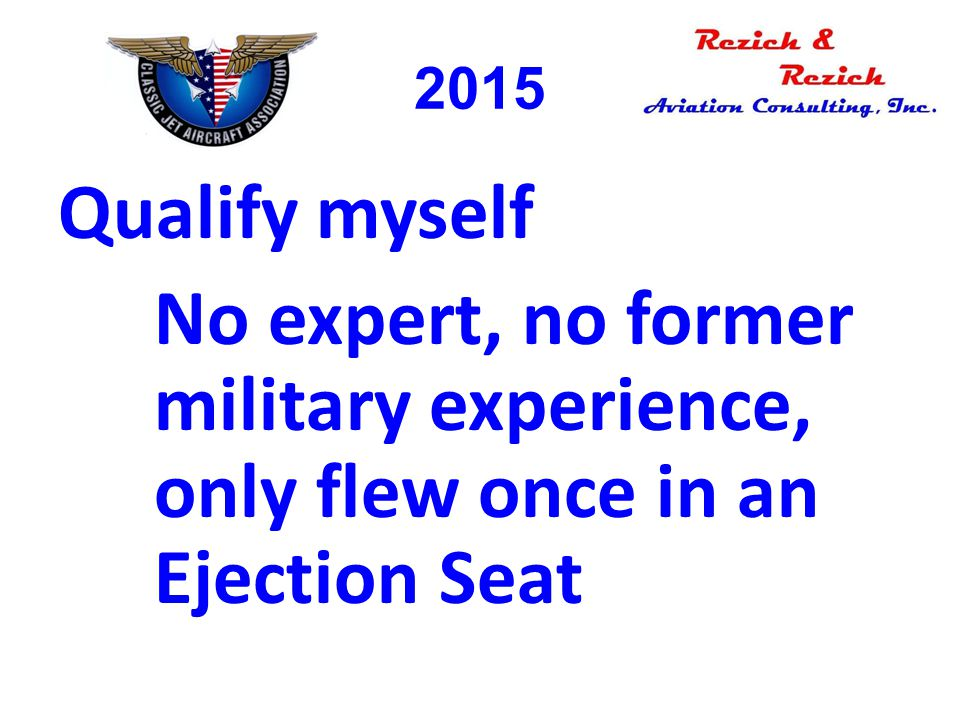Qualify myself No expert, no former military experience, only flew once in an Ejection Seat