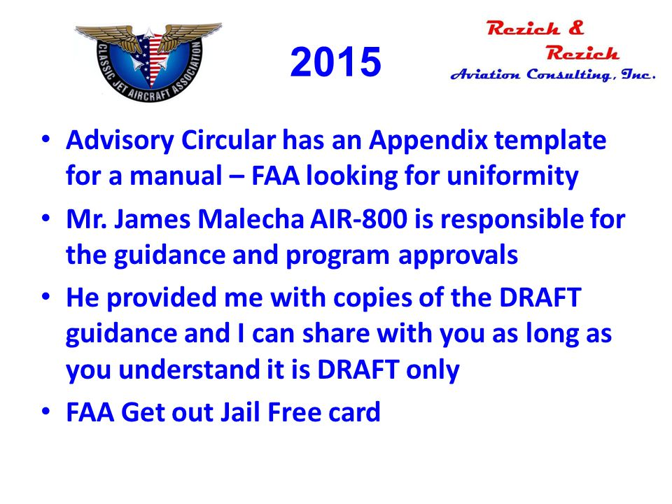 2015 Advisory Circular has an Appendix template for a manual – FAA looking for uniformity Mr. James Malecha AIR-800 is responsible for the guidance an