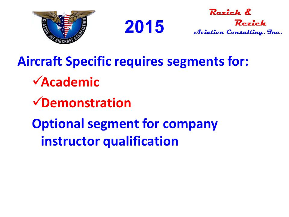 2015 Aircraft Specific requires segments for: Academic Demonstration Optional segment for company instructor qualification