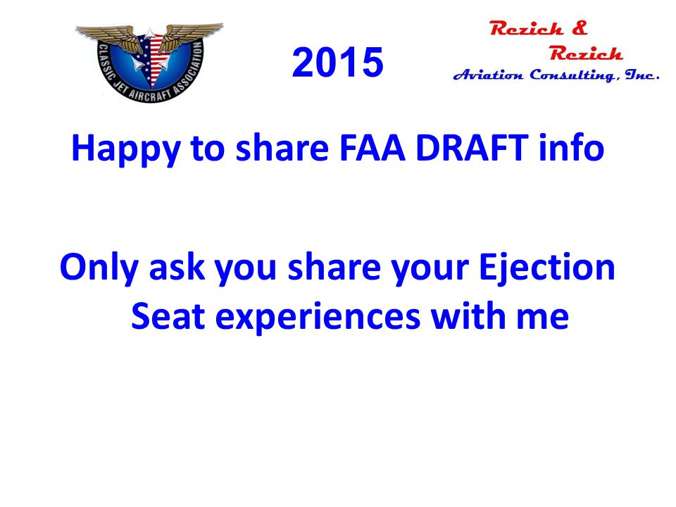 2015 Happy to share FAA DRAFT info Only ask you share your Ejection Seat experiences with me