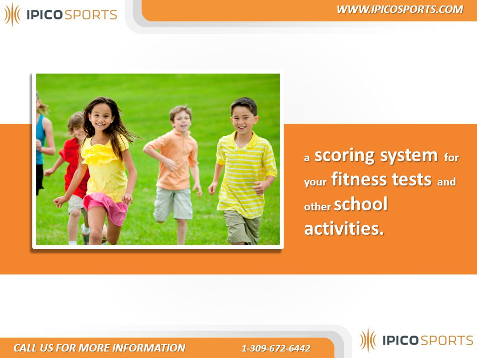 a scoring system for your fitness tests and other school activities. CALL US FOR MORE INFORMATION 1-309-672-6442 CALL US FOR MORE INFORMATION 1-309-67
