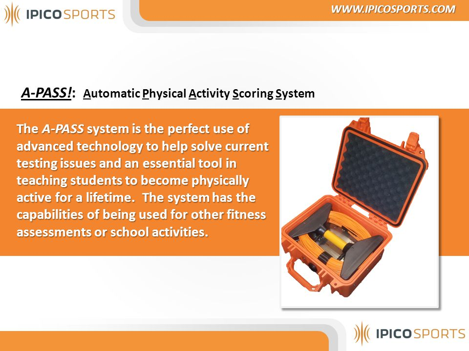 A-PASS!: Automatic Physical Activity Scoring System The A-PASS system is the perfect use of advanced technology to help solve current testing issues and an essential tool in teaching students to become physically active for a lifetime.