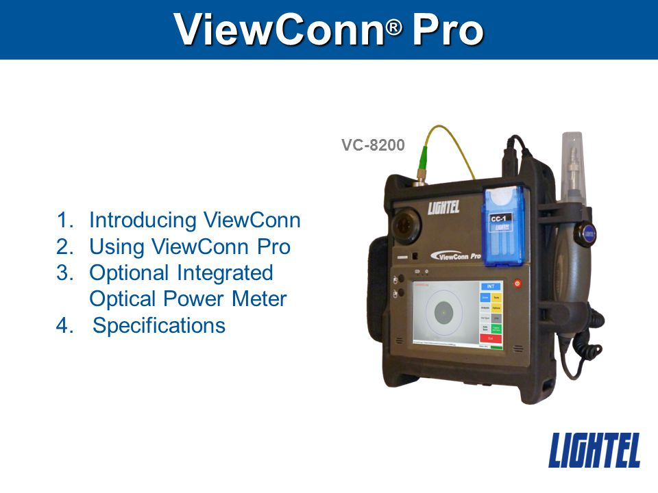 ViewConn ® Pro VC-8200 1.Introducing ViewConn 2.Using ViewConn Pro 3.Optional Integrated Optical Power Meter 4.