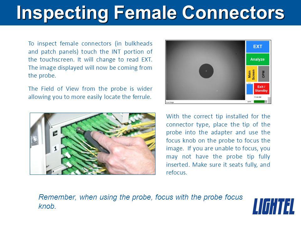 Inspecting Female Connectors To inspect female connectors (in bulkheads and patch panels) touch the INT portion of the touchscreen.