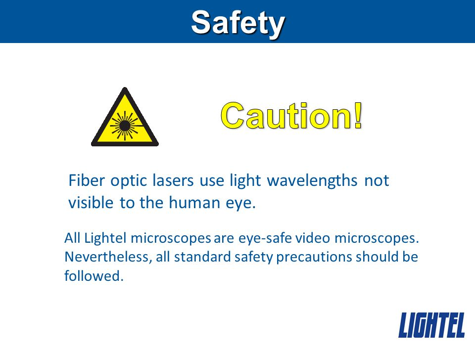 Safety Fiber optic lasers use light wavelengths not visible to the human eye.