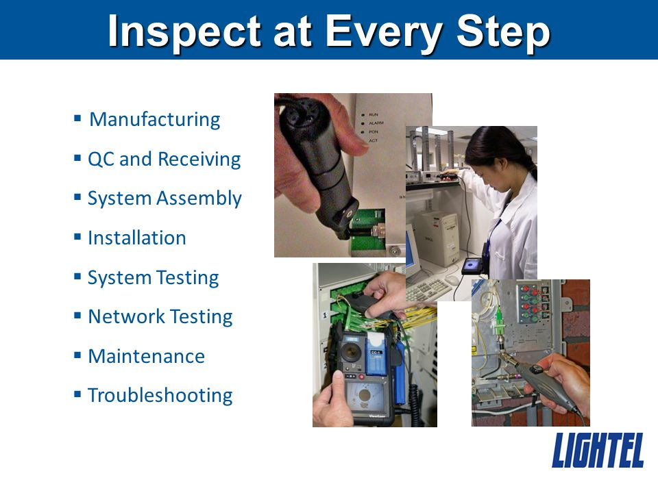 Inspect at Every Step  Manufacturing  QC and Receiving  System Assembly  Installation  System Testing  Network Testing  Maintenance  Troubleshooting