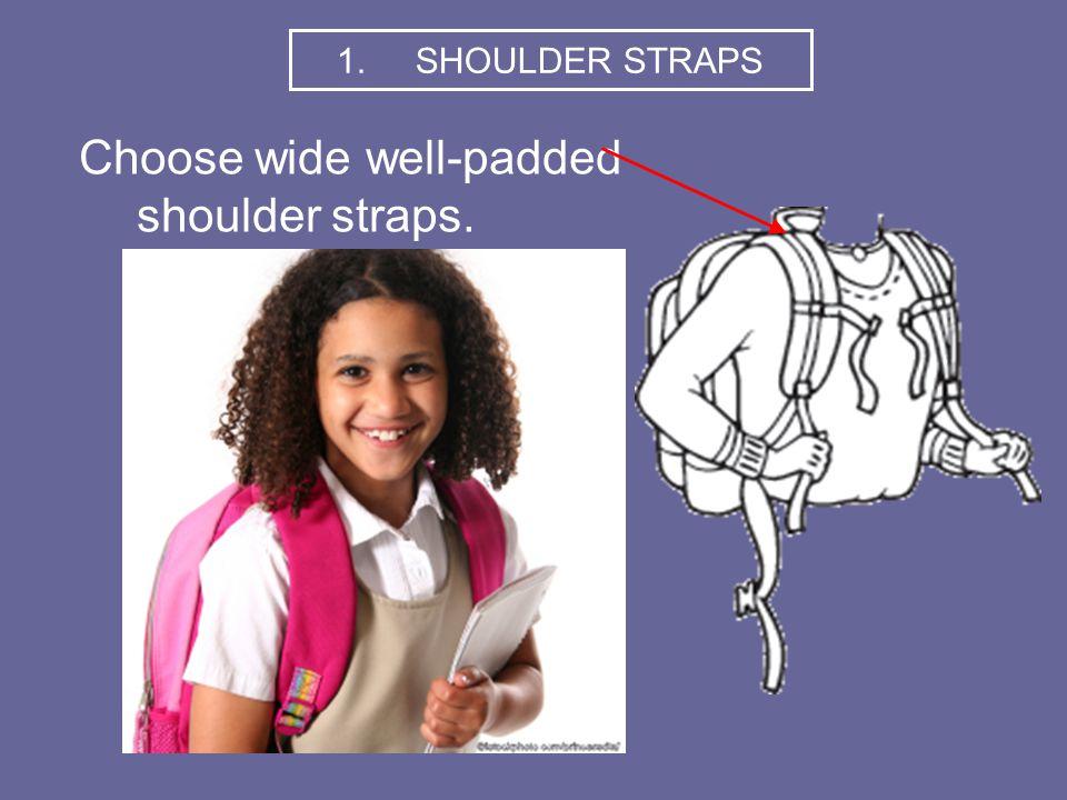 Choose wide well-padded shoulder straps. 1. SHOULDER STRAPS