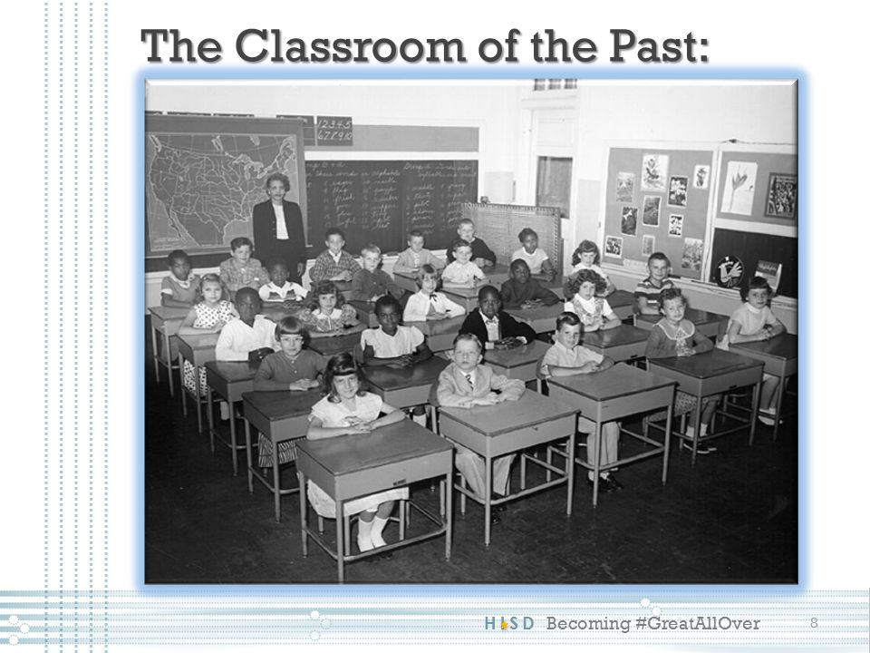 HISD Becoming #GreatAllOver The Classroom of the Past: 8