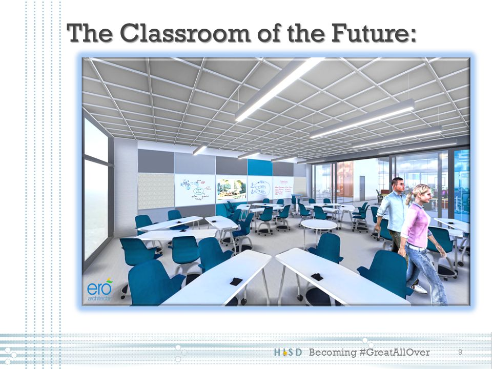 HISD Becoming #GreatAllOver The Classroom of the Future: 9