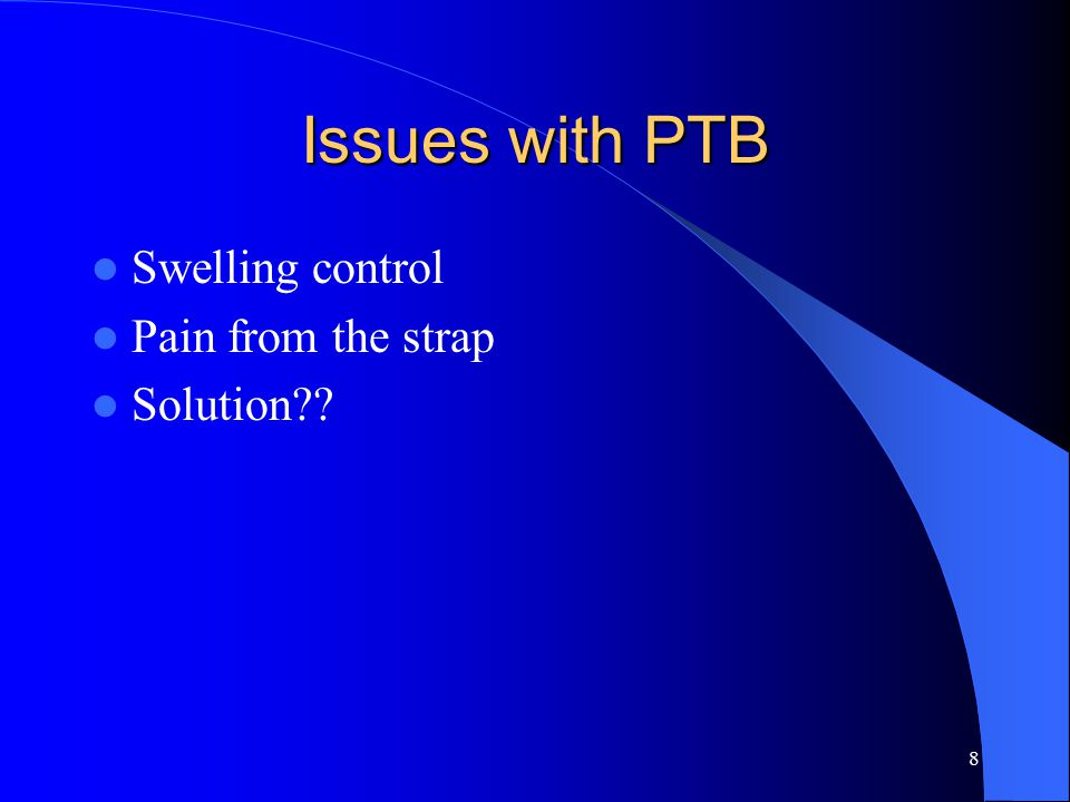 8 Issues with PTB Swelling control Pain from the strap Solution??