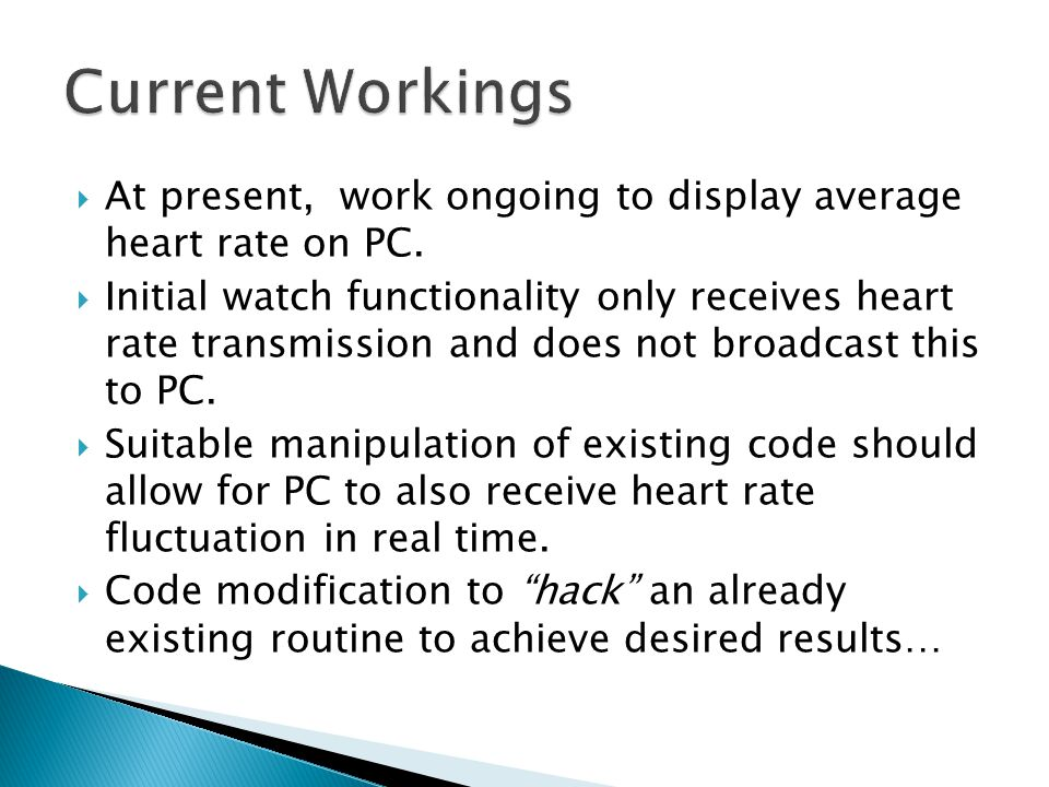  At present, work ongoing to display average heart rate on PC.  Initial watch functionality only receives heart rate transmission and does not broad
