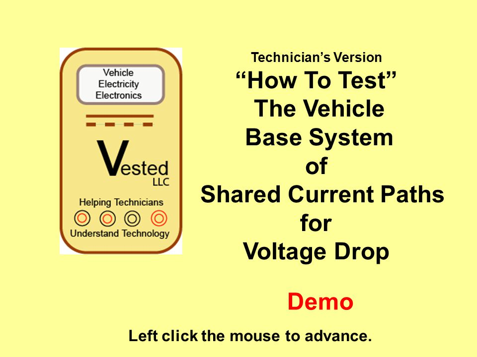 Technician's Version How To Test The Vehicle Base System of Shared Current Paths for Voltage Drop Left click the mouse to advance.