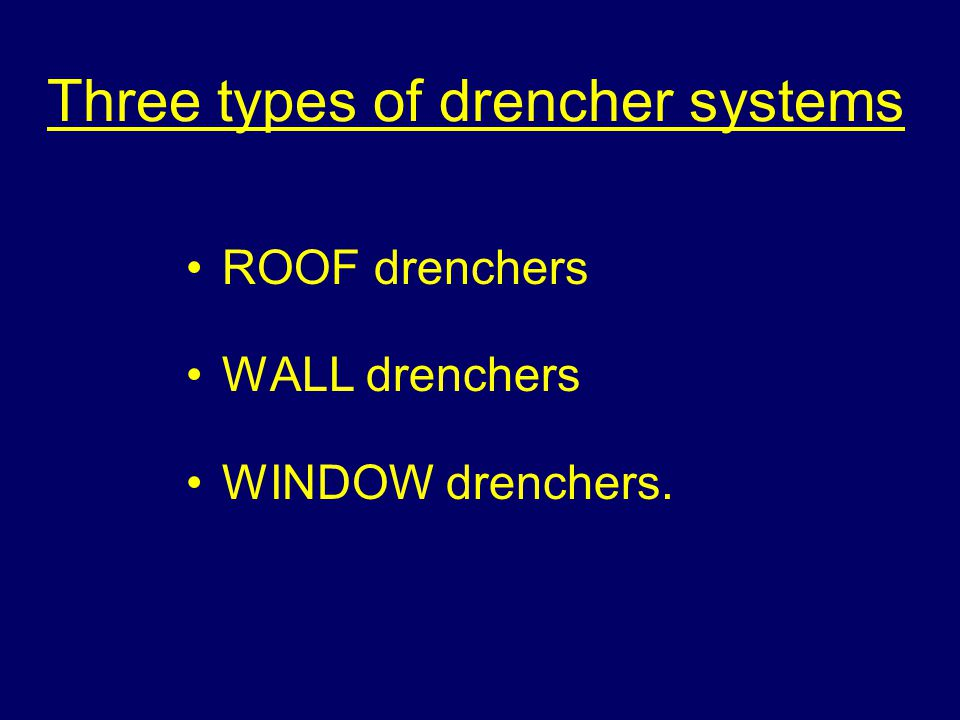 Drencher systems Sprinkler systems are installed to protect the interior of a building DRENCHER systems are designed to protect the external openings