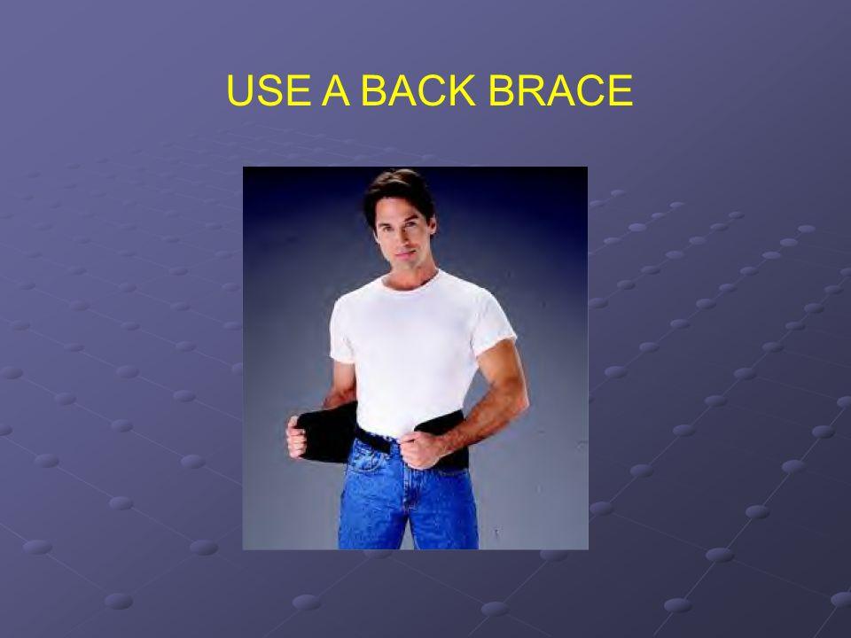 USE A BACK BRACE