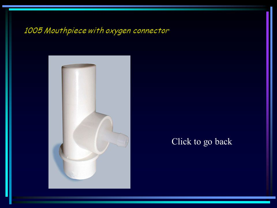 1005 Mouthpiece with oxygen connector Click to go back