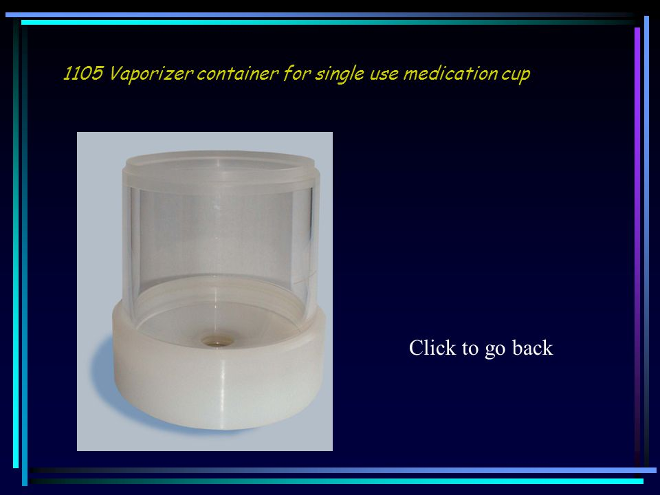 1105 Vaporizer container for single use medication cup Click to go back