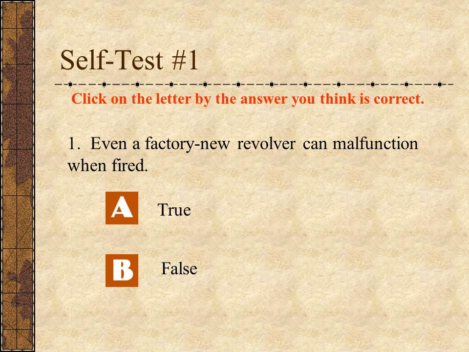 Self-Test #1 Click on the letter by the answer you think is correct.