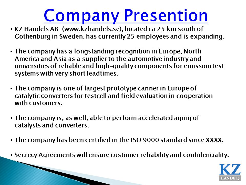 Company Presention KZ Handels AB (www.kzhandels.se), located ca 25 km south of Gothenburg in Sweden, has currently 25 employees and is expanding. The