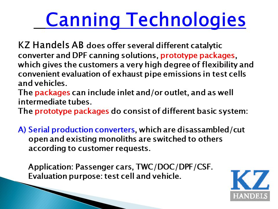 Canning Technologies KZ Handels AB does offer several different catalytic converter and DPF canning solutions, prototype packages, which gives the cus