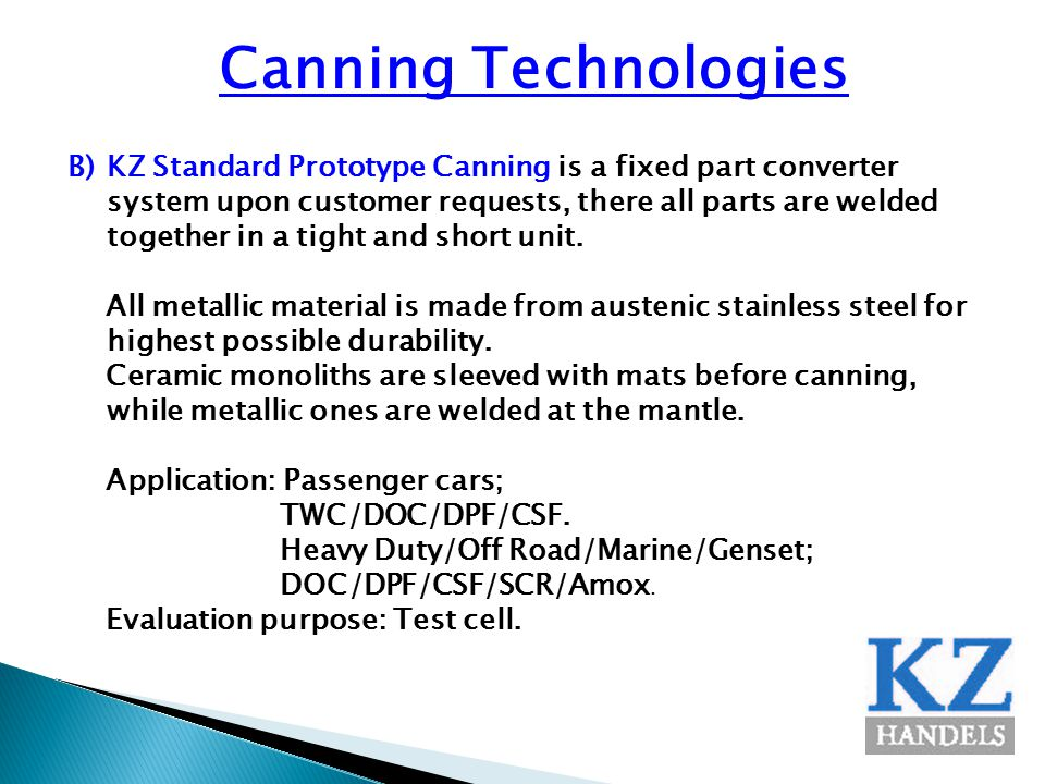 Canning Technologies B)KZ Standard Prototype Canning is a fixed part converter system upon customer requests, there all parts are welded together in a