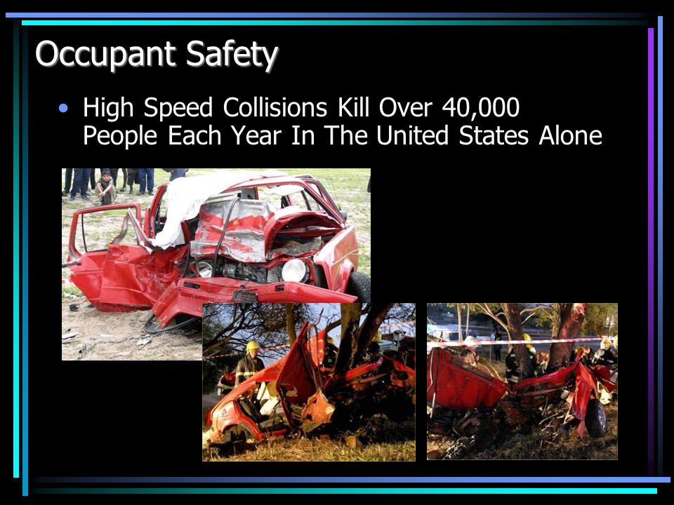 Occupant Safety High Speed Collisions Kill Over One Million People Per Year On Our Roads Worldwide