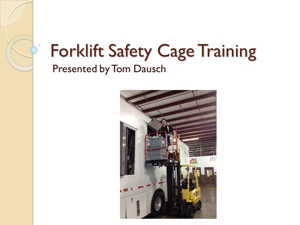 Forklift Safety Cage Training Presented by Tom Dausch