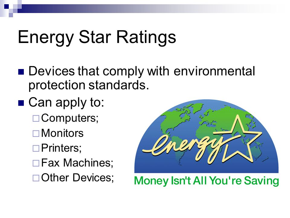 Energy Star Ratings Devices that comply with environmental protection standards.