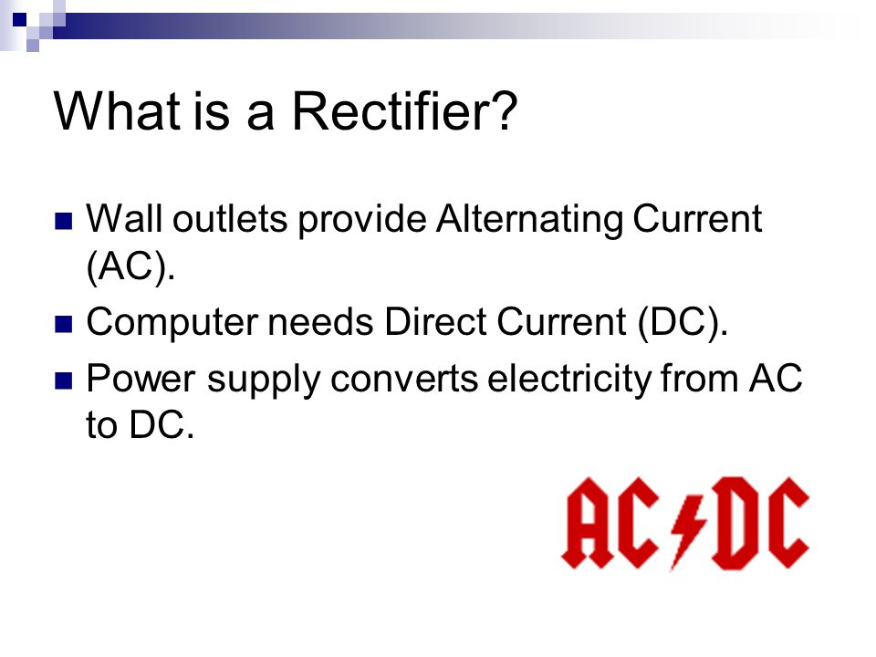 What is a Rectifier. Wall outlets provide Alternating Current (AC).