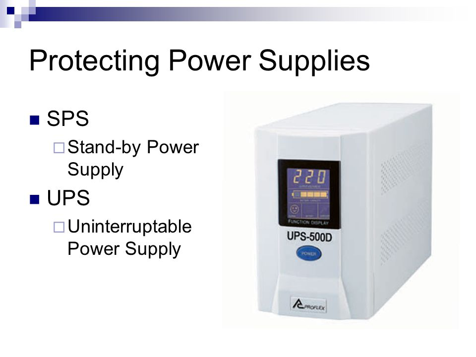 Protecting Power Supplies SPS  Stand-by Power Supply UPS  Uninterruptable Power Supply