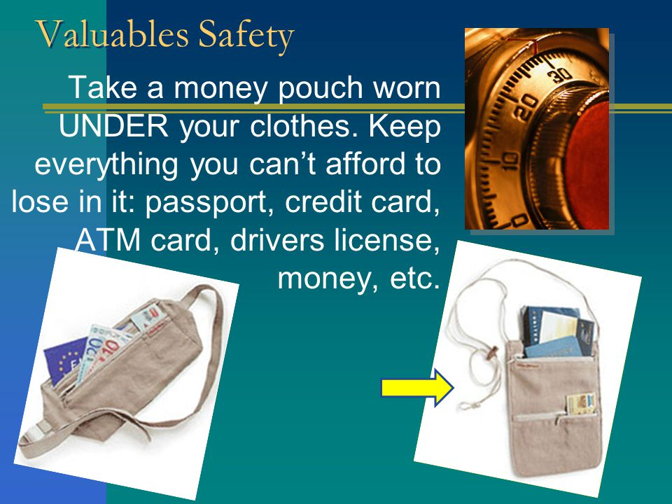 Valuables Safety Take a money pouch worn UNDER your clothes.