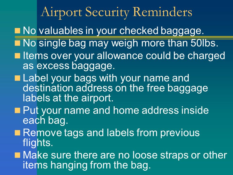 Airport Security Reminders No valuables in your checked baggage.