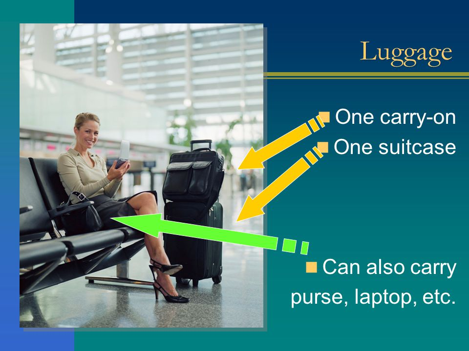 Luggage One carry-on One suitcase Can also carry purse, laptop, etc.