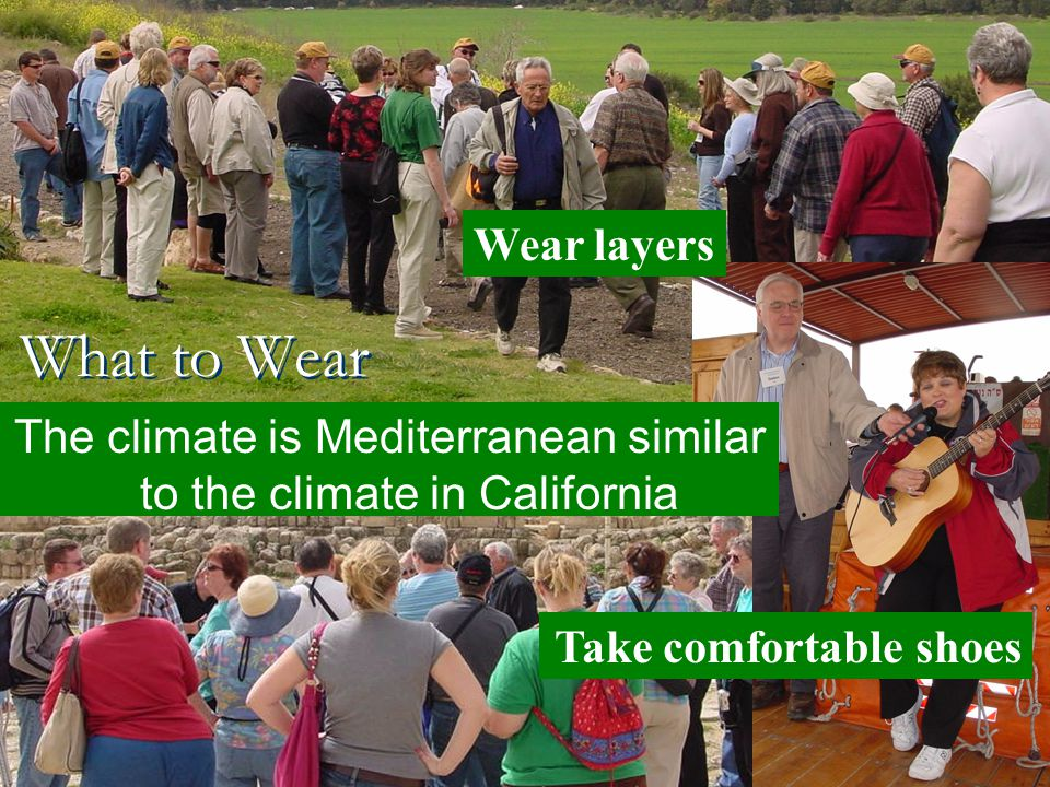 The climate is Mediterranean similar to the climate in California Take comfortable shoes Wear layers