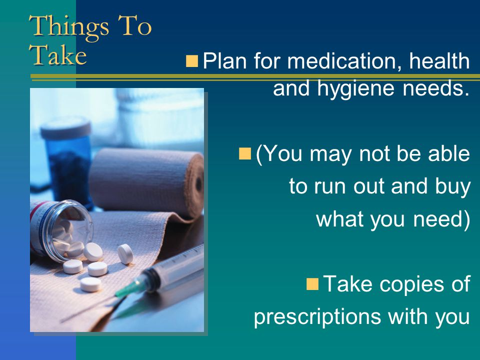 Things To Take Plan for medication, health and hygiene needs.