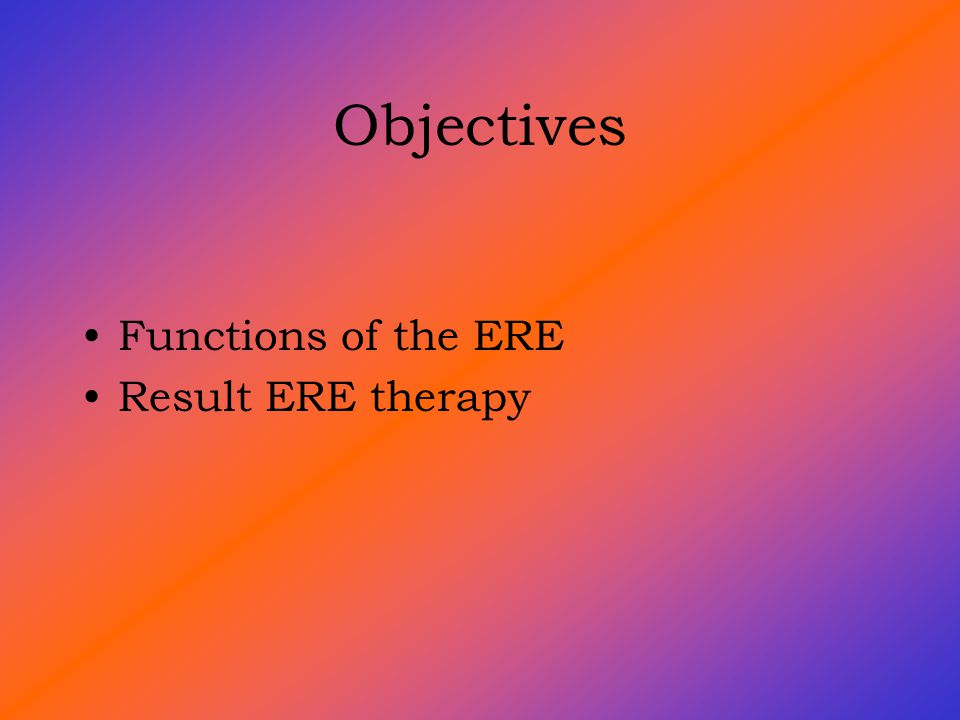 Objectives Functions of the ERE Result ERE therapy