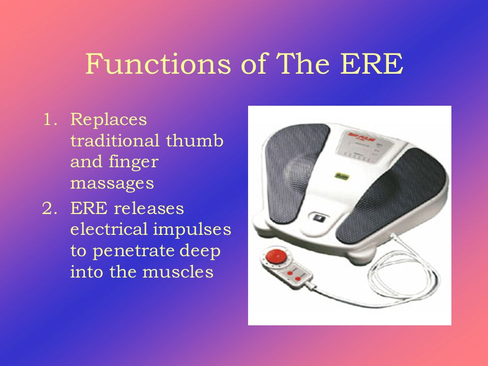 Functions of The ERE 1.Replaces traditional thumb and finger massages 2.ERE releases electrical impulses to penetrate deep into the muscles