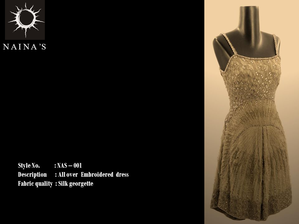 N A I N A 'S Style No. : NAS – 001 Description : All over Embroidered dress Fabric quality : Silk georgette