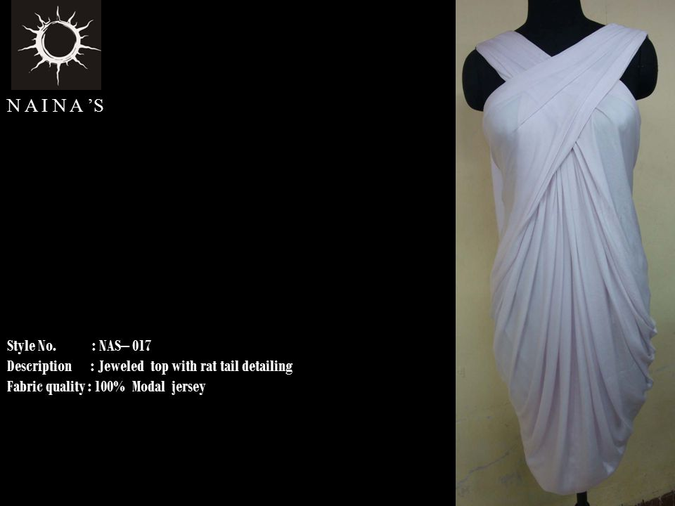 Style No. : NAS– 017 Description : Jeweled top with rat tail detailing Fabric quality : 100% Modal jersey N A I N A 'S