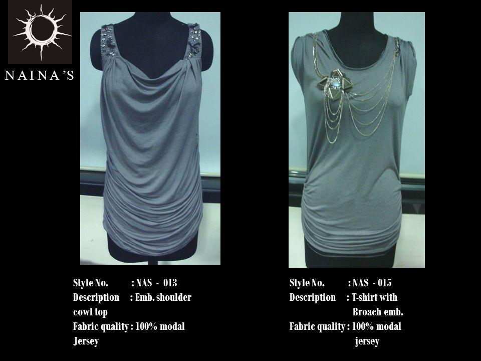 Style No. : NAS - 013 Description : Emb. shoulder cowl top Fabric quality : 100% modal Jersey N A I N A 'S Style No. : NAS - 015 Description : T-shirt