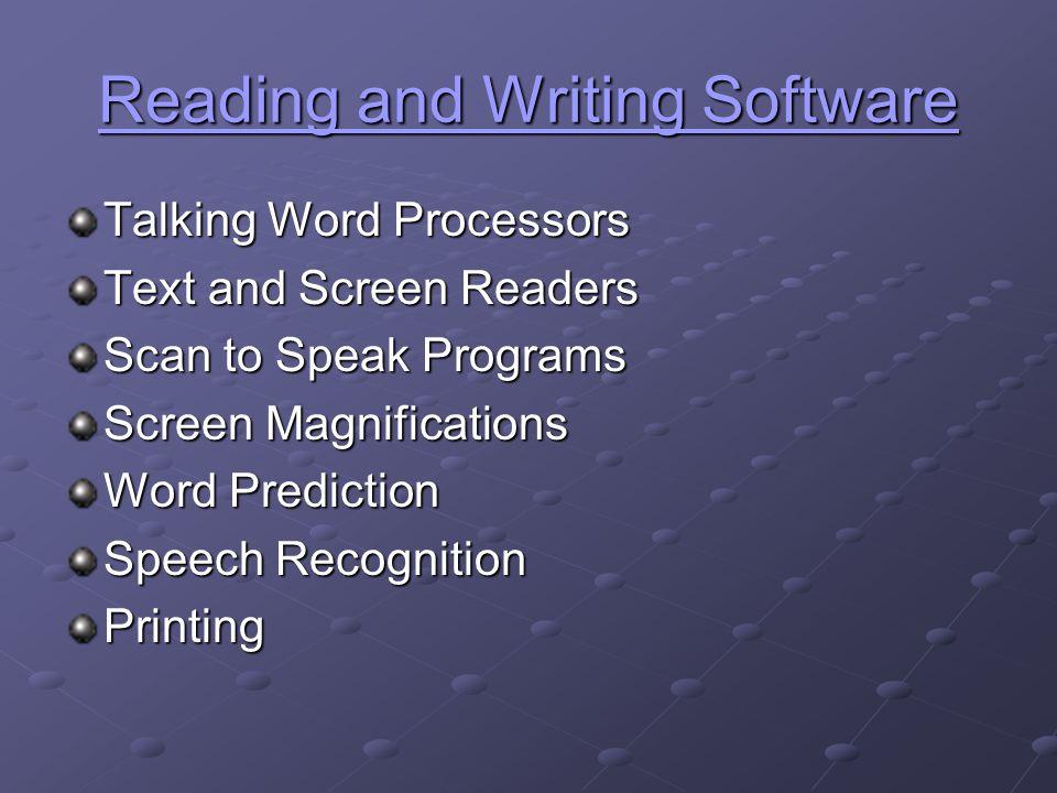 RRRR eeee aaaa dddd iiii nnnn gggg a a a a nnnn dddd W W W W rrrr iiii tttt iiii nnnn gggg S S S S oooo ffff tttt wwww aaaa rrrr eeee Talking Word Processors Text and Screen Readers Scan to Speak Programs Screen Magnifications Word Prediction Speech Recognition Printing