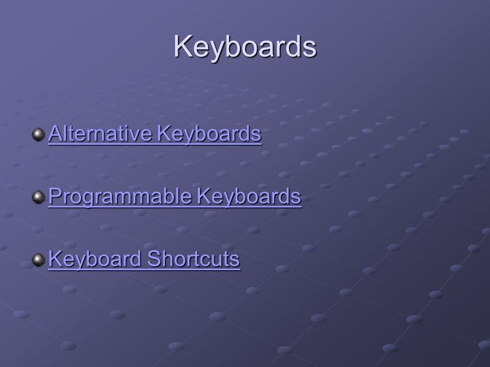 Keyboards Alternative Keyboards Alternative Keyboards Programmable Keyboards Programmable Keyboards Keyboard Shortcuts Keyboard Shortcuts