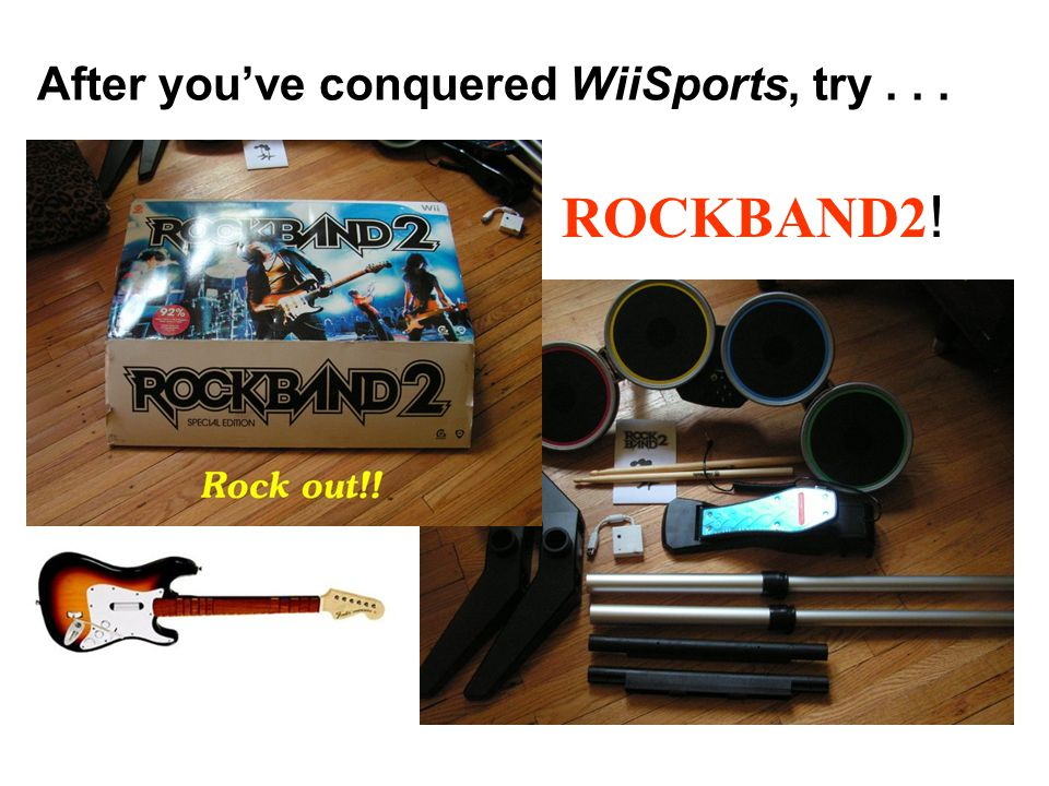 After you've conquered WiiSports, try... ROCKBAND2!