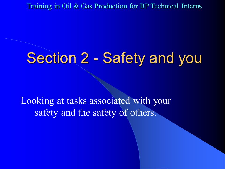 Training in Oil & Gas Production for BP Technical Interns HAZWOPER (2) Possible HAZWOPER situations Crude oil spills Crude oil spills Produced water spills Produced water spills Tank or pressure vessel blows up Tank or pressure vessel blows up Fires at tank battery or well site Fires at tank battery or well site Chemical spills Chemical spills Gas leaks Gas leaks