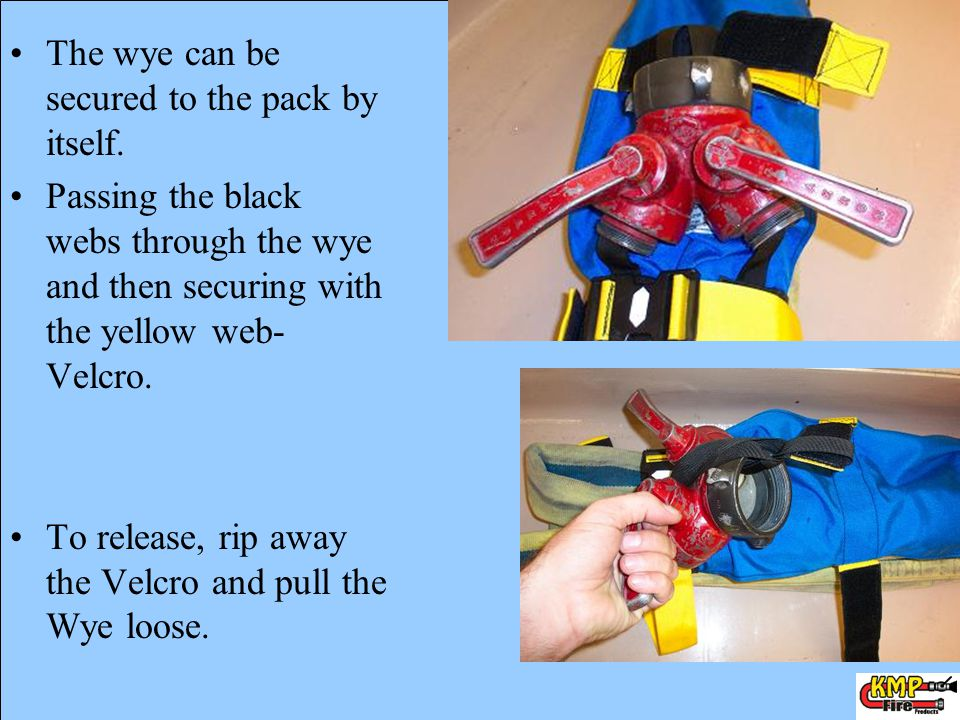 The wye can be secured to the pack by itself. Passing the black webs through the wye and then securing with the yellow web- Velcro. To release, rip aw