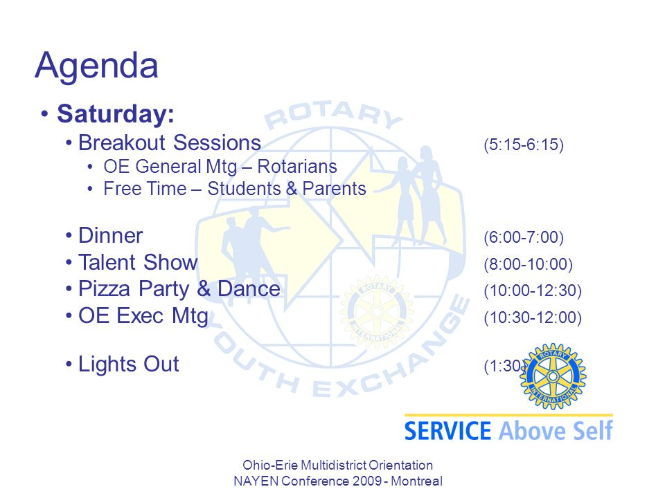 Ohio-Erie Multidistrict Orientation NAYEN Conference 2009 - Montreal Agenda Saturday: Breakout Sessions (5:15-6:15) OE General Mtg – Rotarians Free Ti